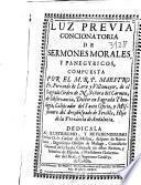 Luz preuia concionatoria de Sermones morales, y panegyricos