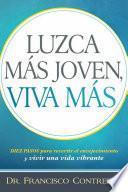 Luzca Mas Joven, Viva Mas / Look Younger, Live Longer: Duez Pasos Para Revertir El Envejecimiento y Vivir Una Vida Plena