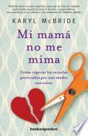 Madres que no saben amar : cómo superar las secuelas provocadas por una madre narcisista