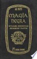Magia negra : rituales, ceremonias, grimorios y pactos