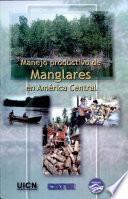 Manejo productivo de manglares en América Central