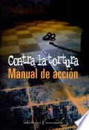 Manual de Acción. Contra la Tortura.