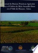 Manual de buenas prácticas agrícolas para el cultivo de maíz amarillo duro en el Valle de Huaura - Lima