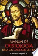 Manual de Cristología para Los Católicos de Hoy