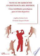 Manual de ejercicios en psicología del deporte. Cinco habilidades psicológicas para el éxito deportivo