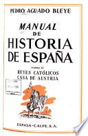 Manual de historia de España: Reyes católicos. Casa de Austria, 1474-1700
