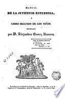 Manual de la juventud estudiosa, ó Libro segundo de los niños