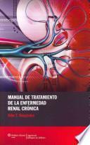 Manual de tratamiento de la enfermedad renal cronica / Manual Treatment of Chronic Kidney Disease