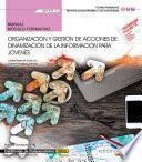 Manual. Organización y gestión de acciones de dinamización de la información para jóvenes (MF1875_3). Certificados de profesionalidad. Información juvenil (SSCE0109)