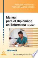 Manual Para El Diplomado en Enfermeria (ats/due). Temario de Oposiciones. Modulo Ii:atencion Primaria- Atencion Especializadai.