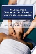 Manual para Gestionar con xito tu centro de Fisioterapia