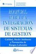 Manual para la integración de sistemas de gestión : calidad, medio ambiente y prevención de riesgos laborales
