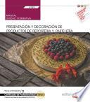 Manual. Presentación y decoración de productos de repostería y pastelería (UF0821). Certificados de profesionalidad. Operaciones básicas de pastelería (HOTR0109)