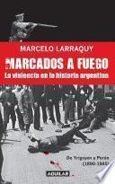 Marcados a fuego (1890-1945). De Yrigoyen a Perón