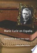 Marie Curie En España: Radiografía de Sus Tres Viajes