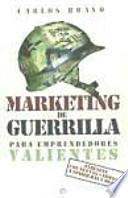 Marketing de guerrilla para emprendedores valientes : atrévete con nuevas armas a vender más y mejor