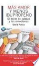 Más amor y menos ibuprofeno : el dolor de cabeza y las emociones