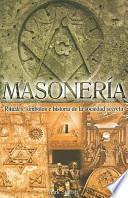 Masoneria: Rituales, Simbolos E Historia de la Sociedad Secreta = Freemasonry
