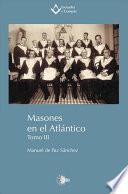 MASONES EN EL ATLANTICO. TOMO III
