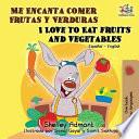 Me Encanta Comer Frutas y Verduras - I Love to Eat Fruits and Vegetables