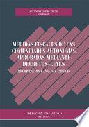 Medidas fiscales de las Comunidades Autónomas aprobadas mediante decretos-leyes. Recopilación y análisis crítico