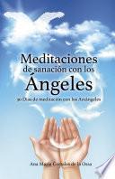 Meditaciones de sanación con los Ángeles: 30 Días de meditación con los Arcángeles