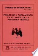 Memorias De Historia Antigua VI-1984: Poblacion y Poblamiento En El Norte De La Peninsula Iberica.