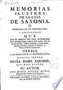Memorias ilustres de la casa de Saxonia ò compendio de sus prerrogativas y excelencias ...