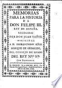 Memorias para la historia de Don Felipe III., Rey de España. Recogidas por ... J. Y.