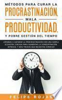 Métodos para Curar la Procrastinación, Mala Productividad, y Pobre Gestión del Tiempo