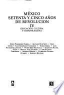México: Setenta y Cinco Años de Revolución, Iv