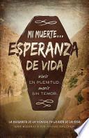 Mi Muerte Esperanza de Vida: Vivir Sin Culpa. Morir Sin Temor.