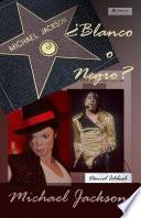Michael Jackson ¿Blanco o Negro?