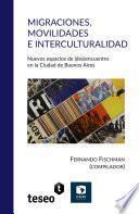 Migraciones, movilidades e interculturalidad