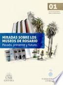 Miradas sobre los museos de Rosario: pasado, presente y futuro