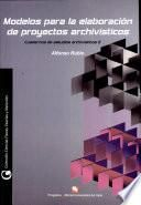 Modelos para la elaboración de proyectos archivísticos