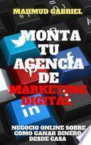 Monta tu Agencia de Marketing Digital, Negocio Online Sobre Como Ganar Dinero Desde Casa