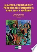 Mujeres, Escritoras y Personajes Femeninos: ayer, hoy y mañana