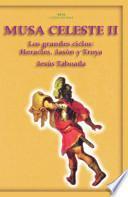 MUSA CELESTE II LOS GRANDES CICLOS: HERACLES, JASON Y TROYA