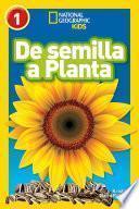 National Geographic Readers: De Semilla a Planta (L1)