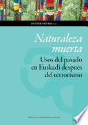 Naturaleza muerta. Usos del pasado en la Euskadi de después del terrorismo