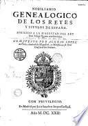Nobiliario genealógico de los reyes y titulos de Espan̂a...