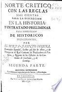 Norte crítico con las reglas mas ciertas para la discreción en la historia y un tratado preliminar para la instrucción de históricos principiantes