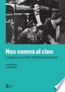 Nos vamos al cine : la película como medio educativo