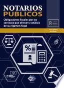 Notarios públicos. Obligaciones fiscales por los servicios que ofrecen y análisis de su régimen fiscal 2019