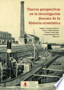 Nuevas perspectivas en la investigación docente de la historia económica