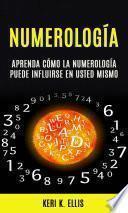 Numerología: Aprenda Cómo La Numerología Puede Influirse en Usted Mismo