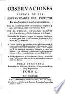 Observaciones acerca de las enfermedades del exercito en los campos y guarniciones ...