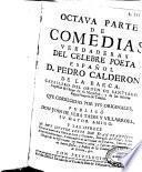 Octava parte de comedias verdaderas del celebre poeta español D. Pedro Calderón de la Barca ... que corregidas por sus originales publicó Don Juan de Vera Tassis y Villarroel ...