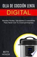 Olla de cocción lenta digital: Recetas Fáciles, Saludables E Irresistibles Para Hacer Con Tu Crock-pot Express